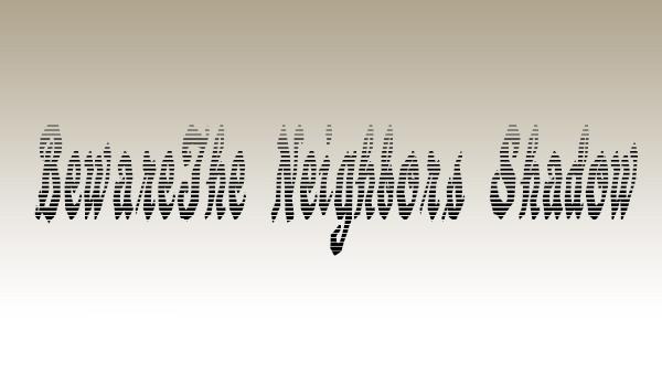 BewareThe-Neighbors-Shadow