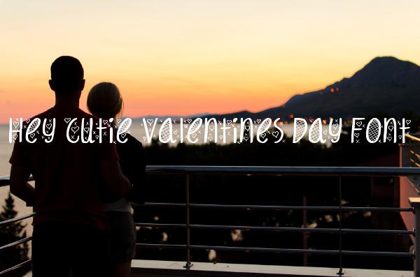 Hey Cutie Valentines Day Font