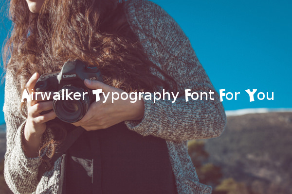 Airwalker Typography Font For You