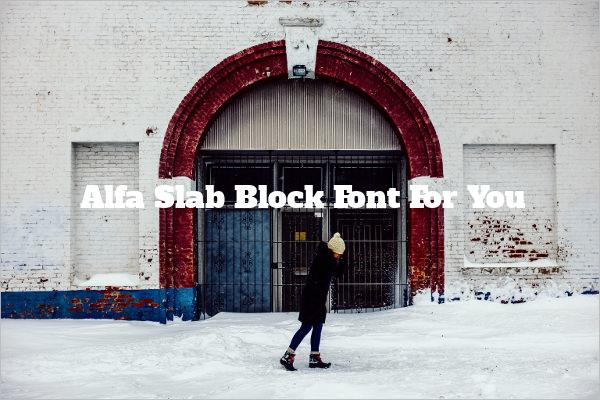 Alfa Slab Block Font For You
