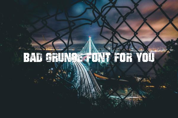 Bad Grunge Font For You